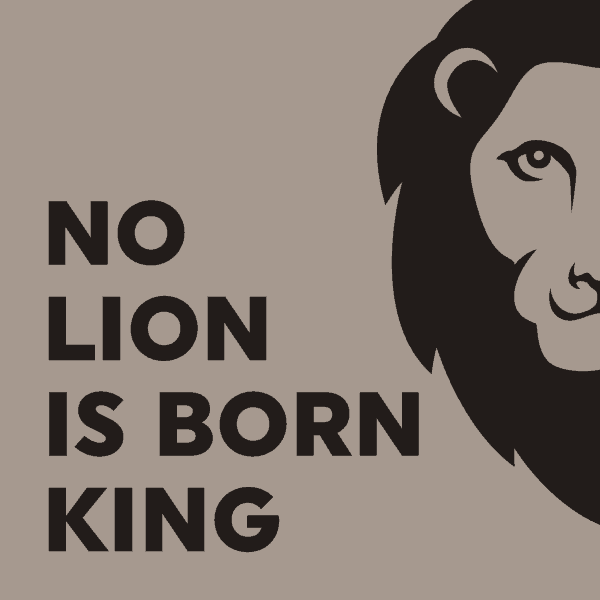 No lion is born king logo